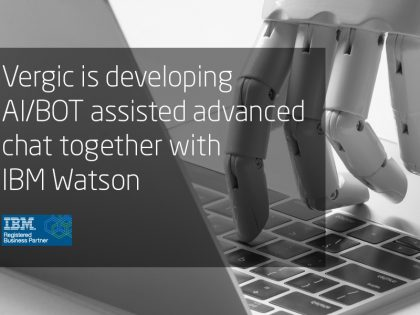 Vergic is developing AI/BOT assisted advanced chat together with IBM Watson